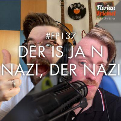 FP137 - Der ist ja 'n Nazi, der Nazi