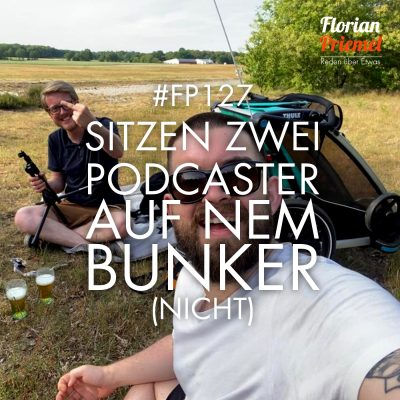 FP127 - Sitzen zwei Podcaster auf nem Bunker